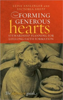 Forming Generous Hearts: Stewardship Planning for Lifelong Faith Formation