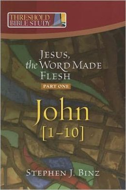 Threshold Bible Study: Jesus the Word Made Flesh-Part One: John 1-10