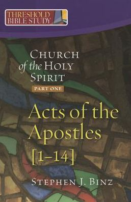 Threshold Bible Study: The Church of the Holy Spirit, Part One, Acts of the Apostles 1-14
