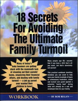 18 Secrets for Avoiding the Ultimate Family Turmoil: A Must-Read Workbook for Seniors and Their Adult Children