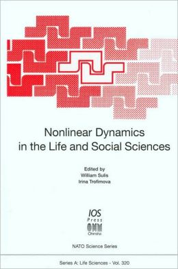 Nonlinear Dynamics in the Life and Social Sciences (NATO Science Series, Series A: Life Sciences Vol. 320)