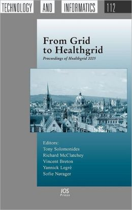 From Grid to Healthgrid (Studies in Health Technology and Informatics, Vol. 112)