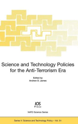 Science and Technology Policies for the Anti-Terrorism Era, Volume 51 NATO Science Series: Science and Technology Policy