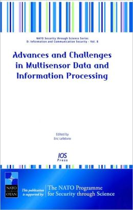 Advances and Challenges in Multisensor Data and Information Processing: Volume 8 NATO Security through Science Series: Information and Communication Security