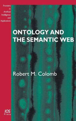Ontology and the Semantic Web: Volume 156 Frontiers in Artificial Intelligence and Applications