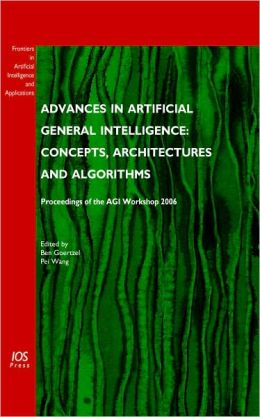 Advances in Artificial General Intelligence: Concepts, Architectures and Algorithms - Proceedings of the AGI Workshop 2006