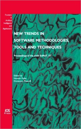 New Trends in Software Methodologies, Tools and Techniques: Proceedings of the Sixth SoMeT_07, Volume 161 Frontiers in Artificial Intelligence and Applications