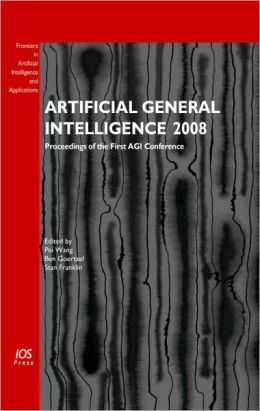 Artificial General Intelligence 2008: Proceedings of the First AGI Conference