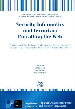 Security Informatics and Terrorism: Patrolling the Web: Social and Technical Problems of Detecting and Controlling Terrorists' Use of the World Wide Web