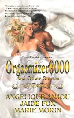 Orgasmizer9000 and Other Stories