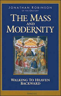 The Mass and Modernity: Walking Backwards to Heaven