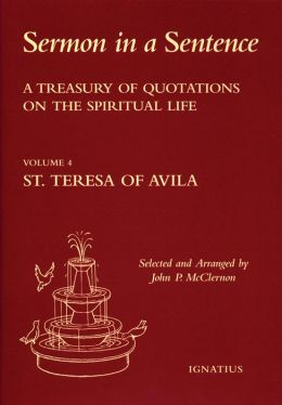Sermon in a Sentence: A Treasury of Quotations on the Spiritual Life- Volume 4: St. Teresa of Avila