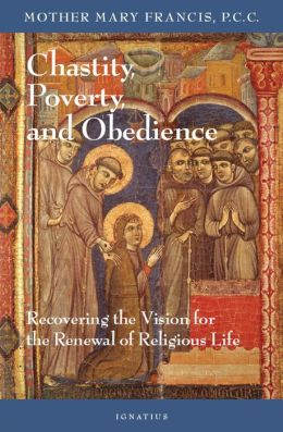 Chastity, Poverty, and Obedience: Recovering the Vision for the Renewal of Religious Life