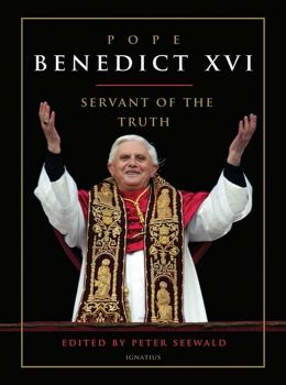Pope Benedict XVI: A Servant of the Truth