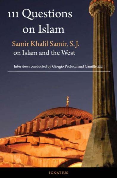 111 Questions on Islam: Samir Khalil Samir on Islam and the West