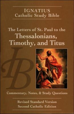Ignatius Catholic Study Bible: The Letters of St. Paul to the Thessalonians, Timothy and Titus