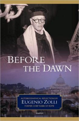 Before the Dawn: Autobiographical Reflections by Eugenio Zolli, Former Chief Rabbi of Rome
