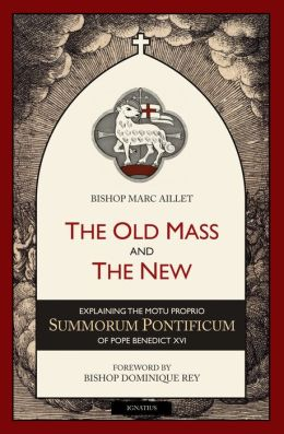 The Old Mass and the New: Explaining the Moto Proprio Summorum Pontificum of Pope Benedict XVI