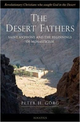 The Desert Fathers: Anthony and the Beginnings of Monasticism