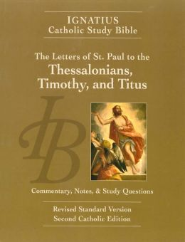 The Letters of St. Paul to the Thessalonians, Timothy, and Titus (2nd Ed.): Ignatius Catholic Study Bible