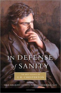 In Defense of Sanity: The Best Essays of G. K. Chesterton