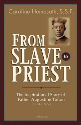 From Slave to Priest: The Inspirational Story of Fr. Augustine Tolton