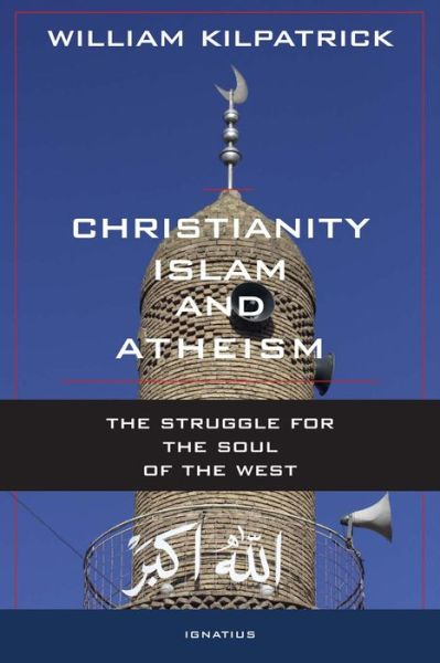 Christianity, Islam and Atheism: The Struggle for the Soul of the West