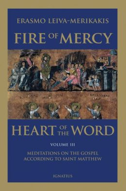 Fire of Mercy, Heart of the Word - Vol. 3: Meditations on the Gospel According to Saint Matthew