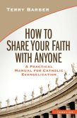 Book Cover Image. Title: How to Share Your Faith with Anyone:  A Practical Manual of Catholic Evangelization, Author: Terry Barber
