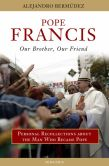 Book Cover Image. Title: Pope Francis - Our Brother, Our Friend:  Personal Recollections About the Man who Became Pope, Author: Alejandro Bermudez