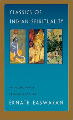 Classics of Indian Spirituality: The Bhagavad Gita/The Dhammapada/The Upanishads