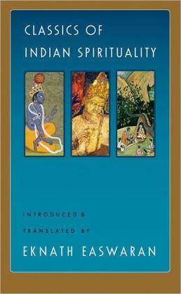 Classics of Indian Spirituality: The Bhagavad Gita/The Dhammapada/The Upanishads