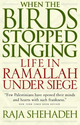 When the Bird Stopped Singing: Life in Ramallah Under Seige