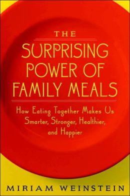Surprising Power of Family Meals: How Eating Together Makes Us Smarter, Stronger, Healthier, and Happier