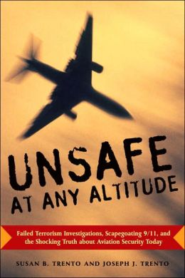 Unsafe at Any Altitude: Failed Terrorism Investigations, Scapegoating 9/11, and the Shocking Truth about Aviation Security Today