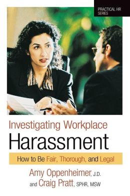 Investigating WorkPlace Harassment: How to Be Fair,Thorough, and Legal