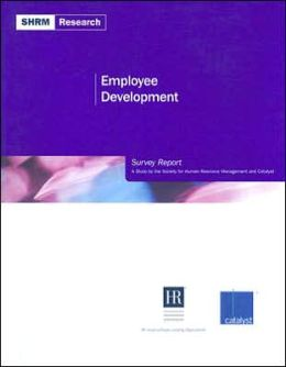 Employee Development Survey Report: A Study by the Society for Human Resource Management and Catalyst