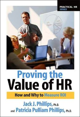Proving the Value of HR: How and Why to Measure ROI (Practical HR Series) (with CD-ROM)