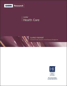 SHRM Health Care Survey Report: A Study by the Society for Human Resource Management