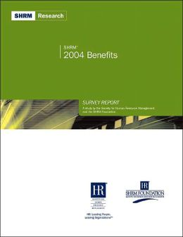 SHRM Benefits Survey Report-2004: A Study by the Society for Human Resource Management and the SHRM Foundation