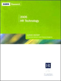 2005 HR Technology Survey Report: A Study by the Society for Human Resource Management