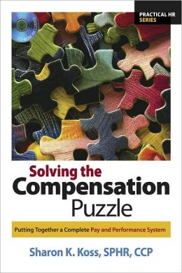 Solving the Compensation Puzzle: Putting Together a Complete Pay and Performance System