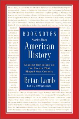 Booknotes: Stories from American History Leading Historians on the Events That Shaped Our Country