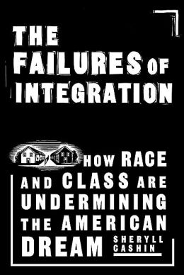 The Failures of Integration: How Race and Class Undermine America's Dream