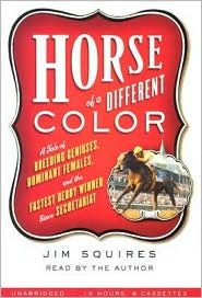Horse of a Different Color: A Tale of Breeding Geniuses, Dominant Females and the Fastest Derby Winner since Secretariat