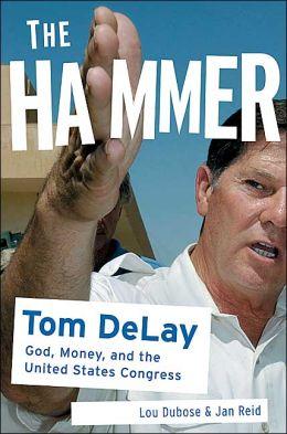 The Hammer: Tom DeLay