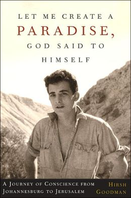 Let Me Create a Paradise, God Said to Himself: A Childhood in South Africa and a Life in Israel