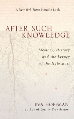 After Such Knowledge: Memory, History and the Legacy of the Holocost