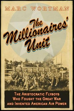 The Millionaire's Unit: The Aristocratic Flyboys who Fought the Great War and Invented American Airpower