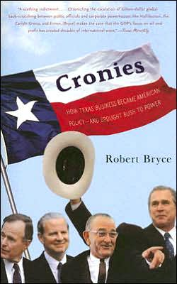 Cronies: How Texas Business Became American Policy and Brought Bush to Power